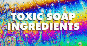 Toxic Soap Ingredients
